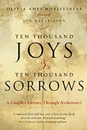Ten Thousand Joys and Ten Thousand Sorrows: A Couples' Journey Through Alzheimer's